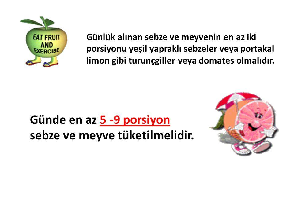sebze ve meyve tüketilmelidir.