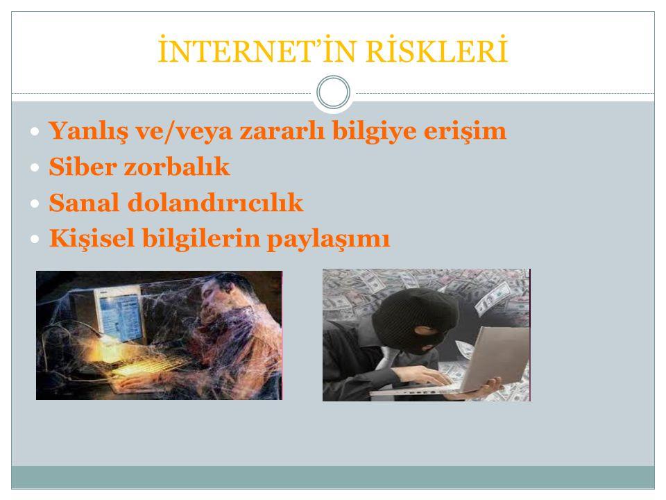 İNTERNET'İN RİSKLERİ Yanlış ve/veya zararlı bilgiye erişim
