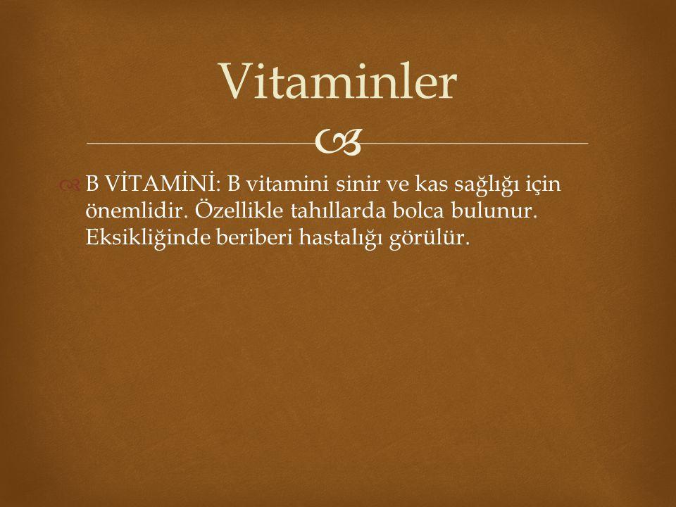 Vitaminler B VİTAMİNİ: B vitamini sinir ve kas sağlığı için önemlidir.