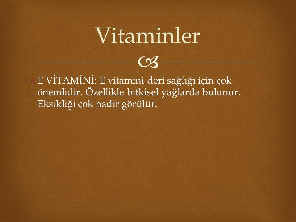 Vitaminler E VİTAMİNİ: E vitamini deri sağlığı için çok önemlidir.