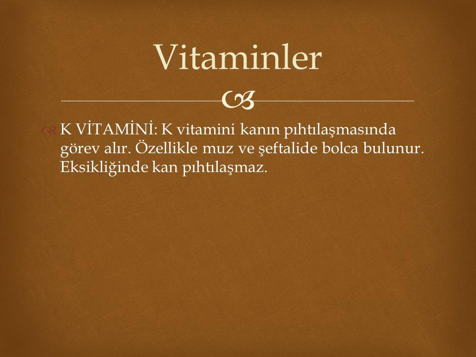 Vitaminler K VİTAMİNİ: K vitamini kanın pıhtılaşmasında görev alır.
