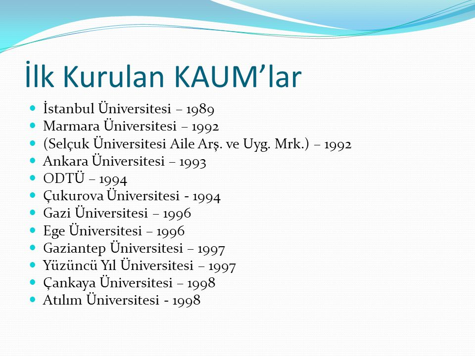 İlk Kurulan KAUM'lar İstanbul Üniversitesi – 1989
