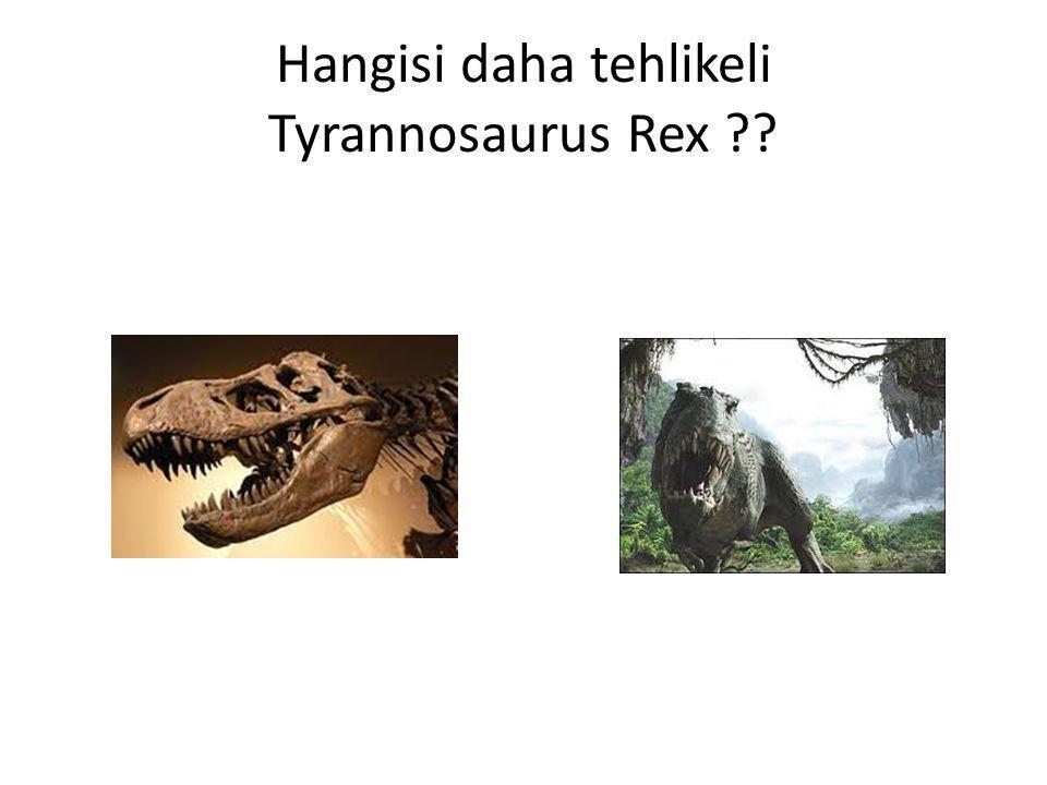 Hangisi daha tehlikeli Tyrannosaurus Rex