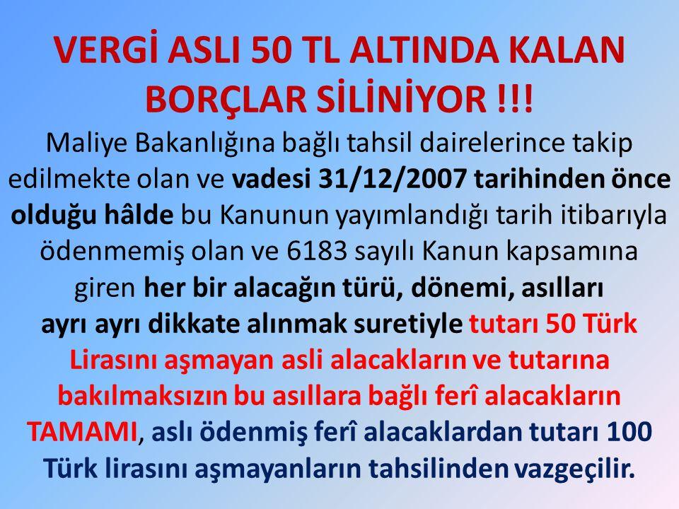 VERGİ ASLI 50 TL ALTINDA KALAN BORÇLAR SİLİNİYOR