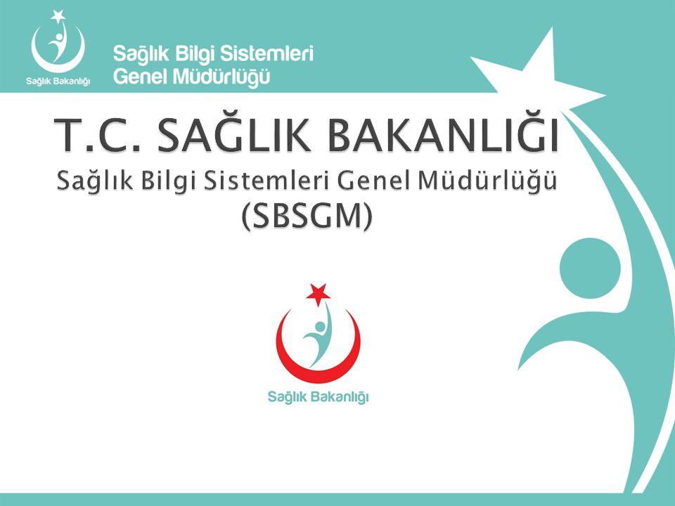 T.C. SAĞLIK BAKANLIĞI Sağlık Bilgi Sistemleri Genel Müdürlüğü (SBSGM)