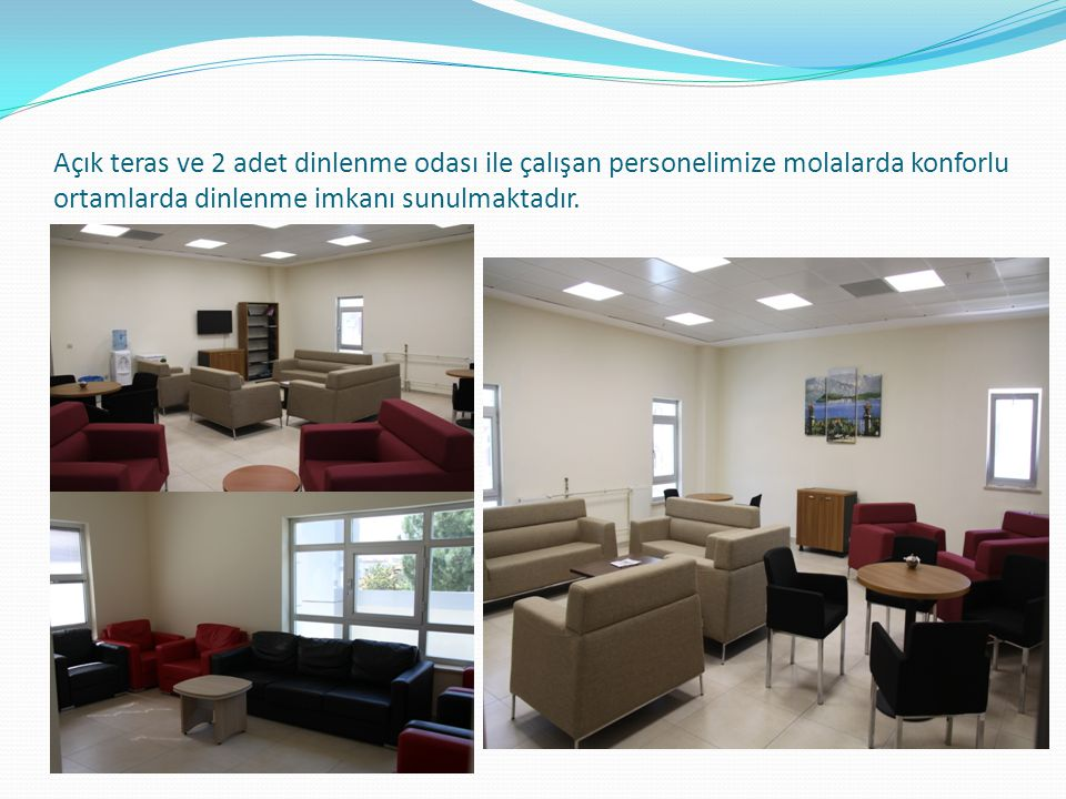 Açık teras ve 2 adet dinlenme odası ile çalışan personelimize molalarda konforlu ortamlarda dinlenme imkanı sunulmaktadır.