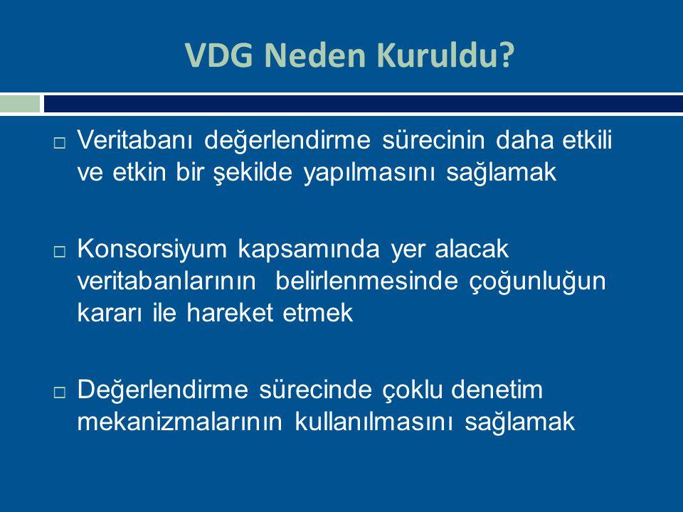 VDG Neden Kuruldu Veritabanı değerlendirme sürecinin daha etkili ve etkin bir şekilde yapılmasını sağlamak.