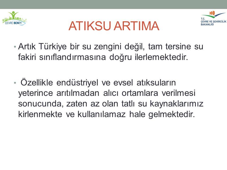 ATIKSU ARTIMA Artık Türkiye bir su zengini değil, tam tersine su fakiri sınıflandırmasına doğru ilerlemektedir.