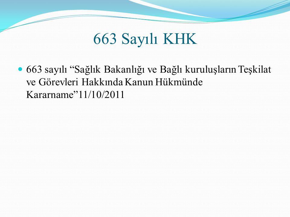 663 Sayılı KHK 663 sayılı Sağlık Bakanlığı ve Bağlı kuruluşların Teşkilat ve Görevleri Hakkında Kanun Hükmünde Kararname 11/10/2011.