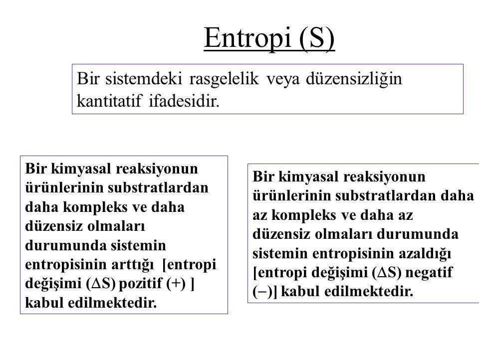 Entropi (S) Bir sistemdeki rasgelelik veya düzensizliğin kantitatif ifadesidir.