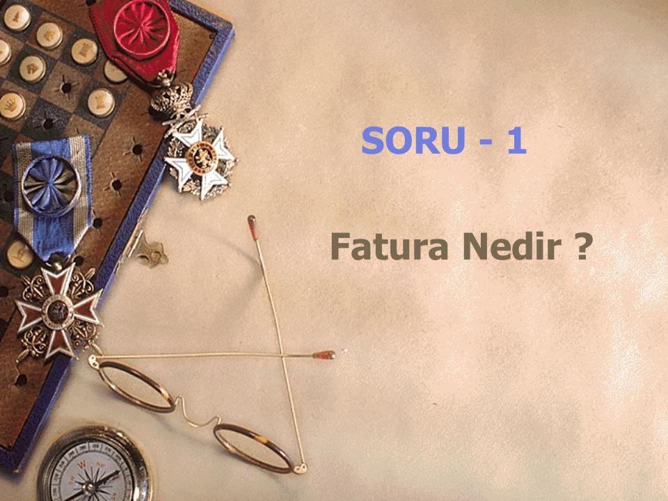 SORU - 1 Fatura Nedir