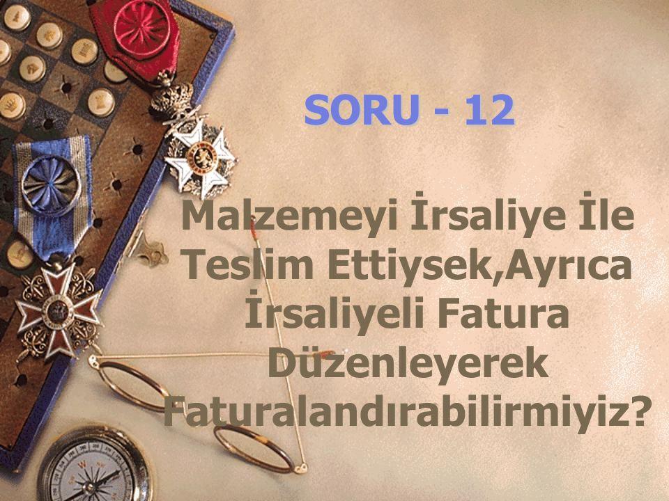 SORU - 12 Malzemeyi İrsaliye İle Teslim Ettiysek,Ayrıca İrsaliyeli Fatura Düzenleyerek Faturalandırabilirmiyiz