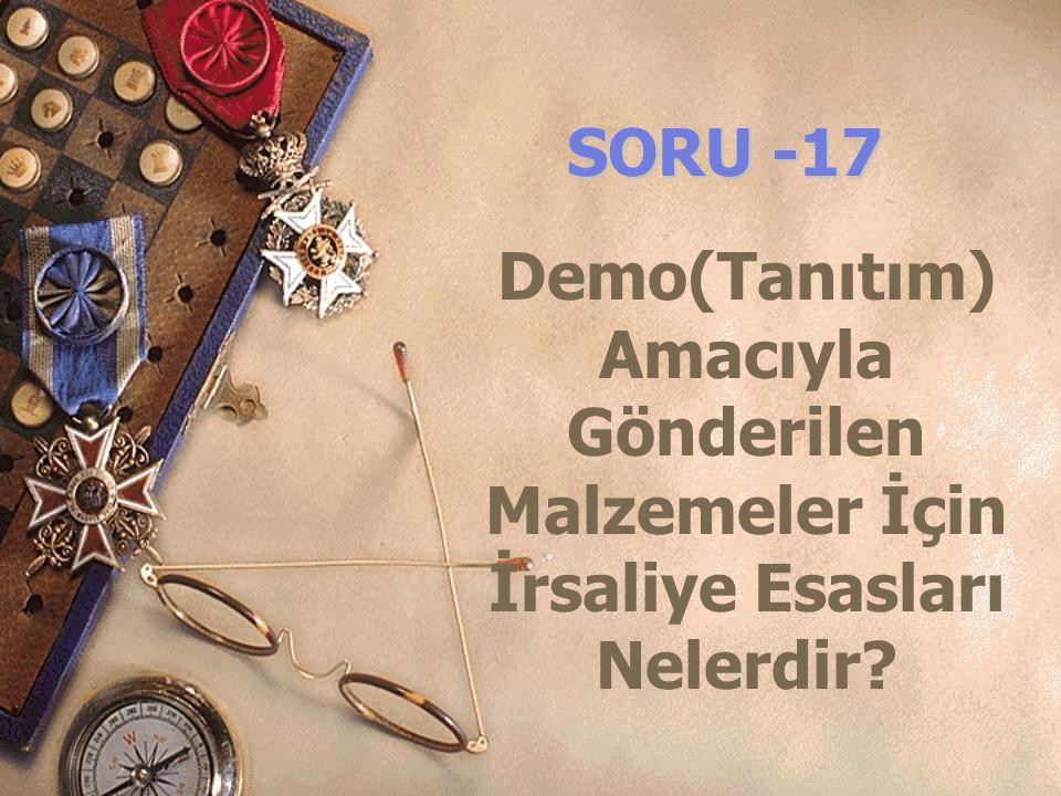 SORU -17 Demo(Tanıtım) Amacıyla Gönderilen Malzemeler İçin İrsaliye Esasları Nelerdir