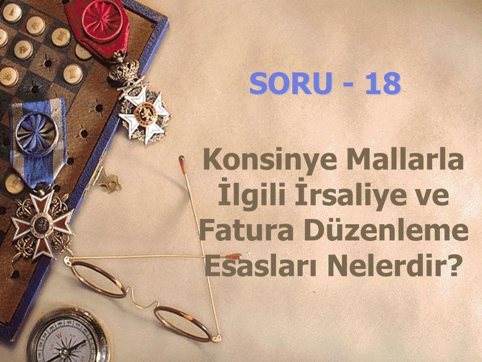 SORU - 18 Konsinye Mallarla İlgili İrsaliye ve Fatura Düzenleme Esasları Nelerdir