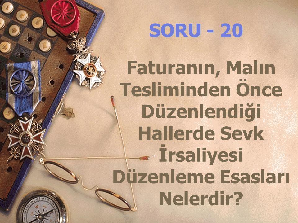 SORU - 20 Faturanın, Malın Tesliminden Önce Düzenlendiği Hallerde Sevk İrsaliyesi Düzenleme Esasları Nelerdir