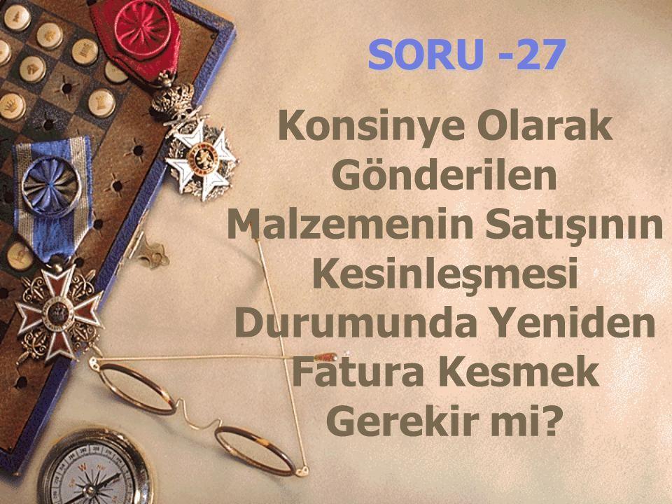 SORU -27 Konsinye Olarak Gönderilen Malzemenin Satışının Kesinleşmesi Durumunda Yeniden Fatura Kesmek Gerekir mi