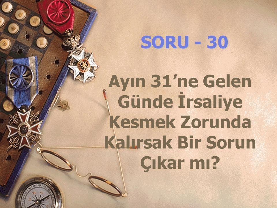 SORU - 30 Ayın 31'ne Gelen Günde İrsaliye Kesmek Zorunda Kalırsak Bir Sorun Çıkar mı