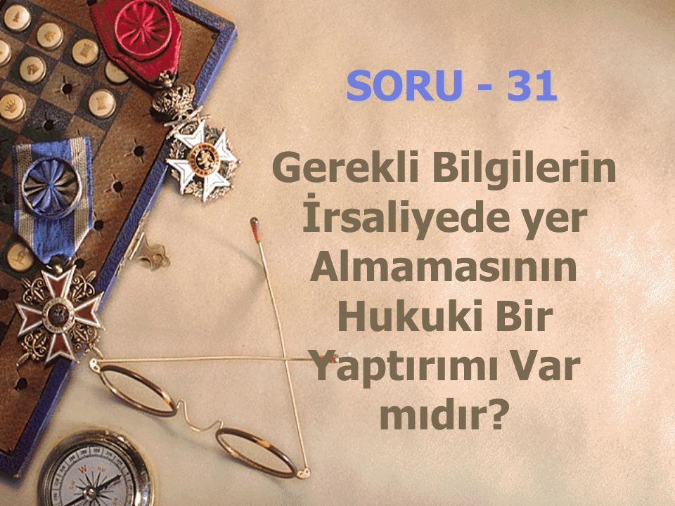 SORU - 31 Gerekli Bilgilerin İrsaliyede yer Almamasının Hukuki Bir Yaptırımı Var mıdır