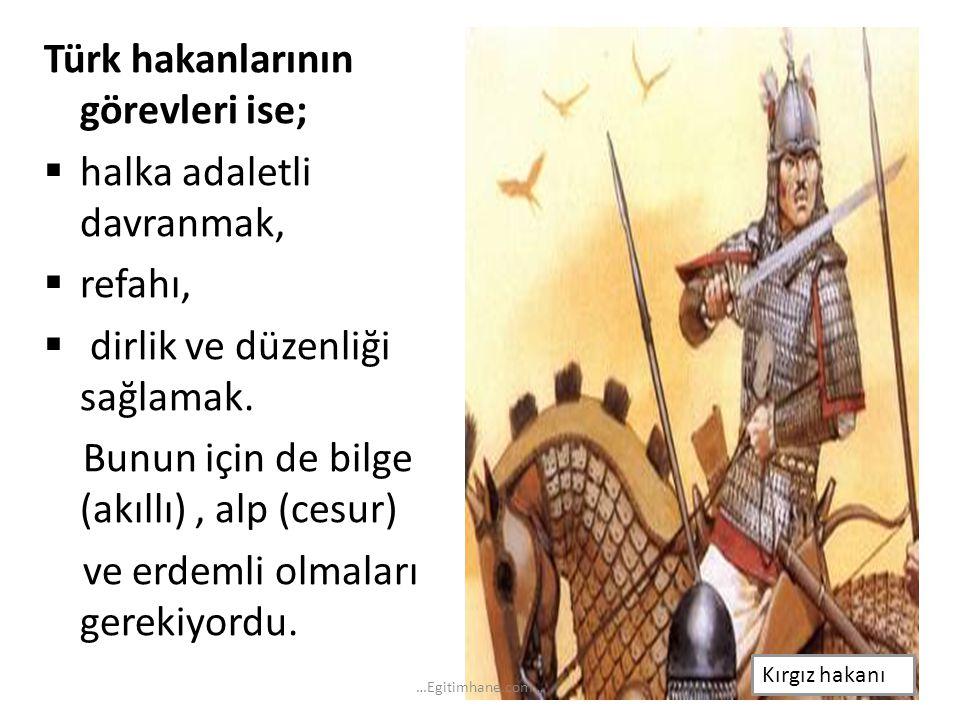 Türk hakanlarının görevleri ise; halka adaletli davranmak, refahı,