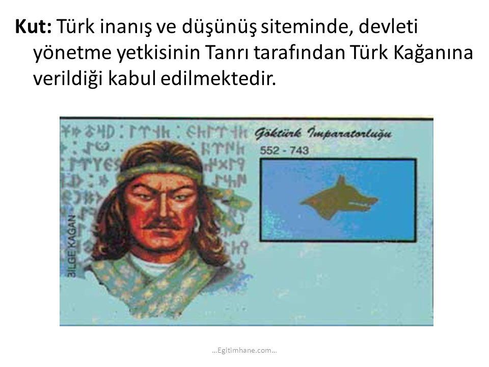 Kut: Türk inanış ve düşünüş siteminde, devleti yönetme yetkisinin Tanrı tarafından Türk Kağanına verildiği kabul edilmektedir.