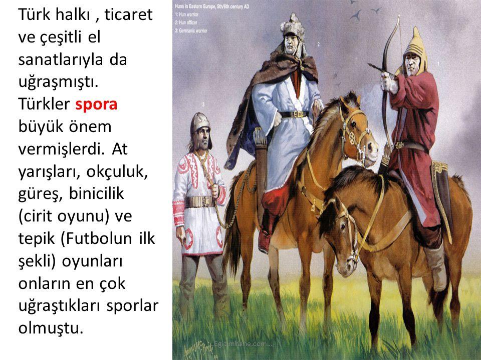 Türk halkı , ticaret ve çeşitli el sanatlarıyla da uğraşmıştı