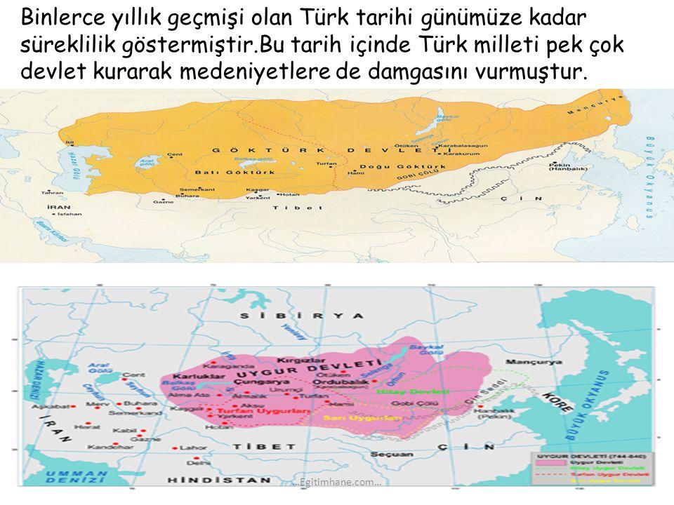 Binlerce yıllık geçmişi olan Türk tarihi günümüze kadar süreklilik göstermiştir.Bu tarih içinde Türk milleti pek çok devlet kurarak medeniyetlere de damgasını vurmuştur.