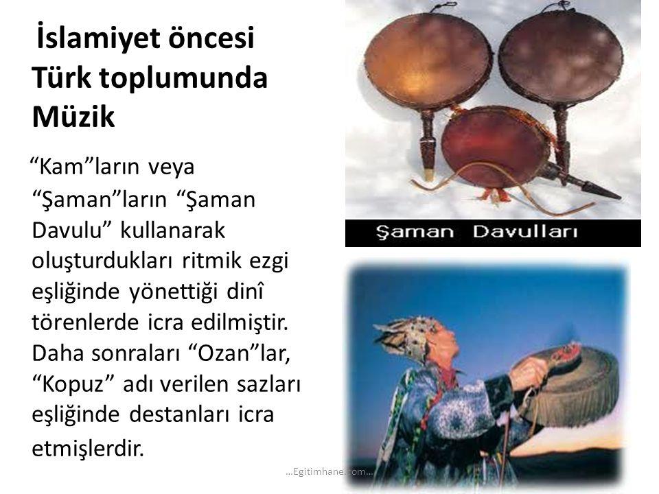 İslamiyet öncesi Türk toplumunda Müzik Kam ların veya Şaman ların Şaman Davulu kullanarak oluşturdukları ritmik ezgi eşliğinde yönettiği dinî törenlerde icra edilmiştir. Daha sonraları Ozan lar, Kopuz adı verilen sazları eşliğinde destanları icra etmişlerdir.