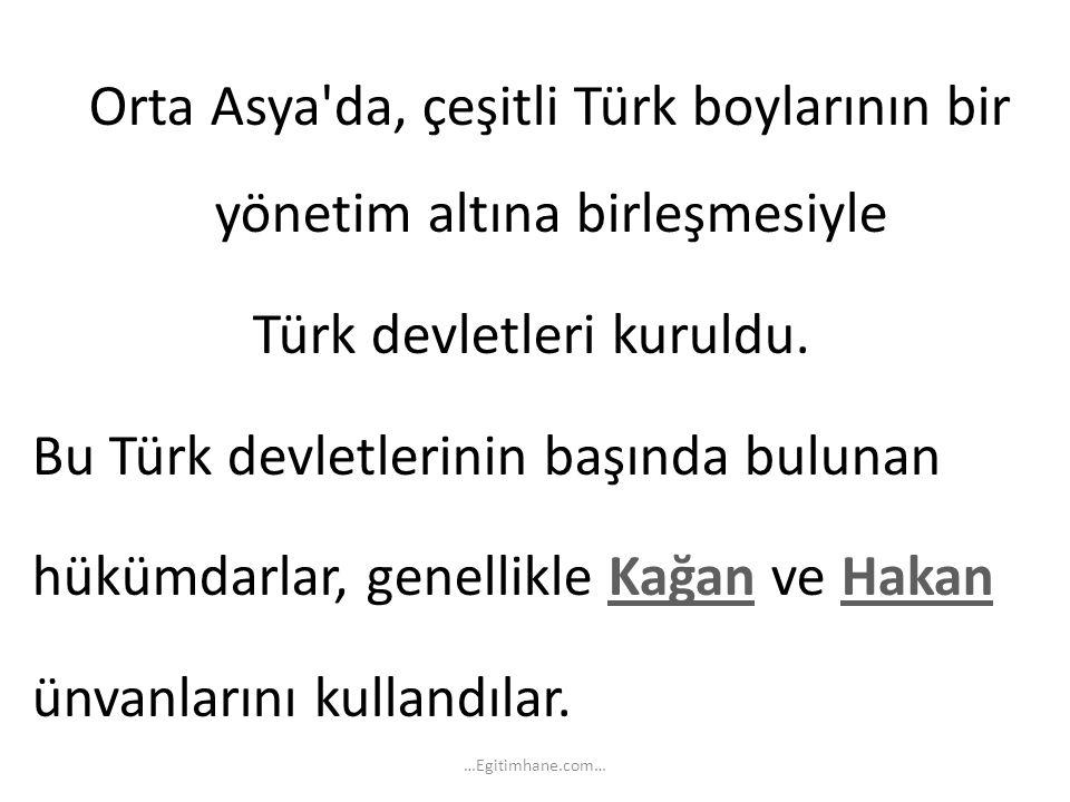 Türk devletleri kuruldu. Bu Türk devletlerinin başında bulunan