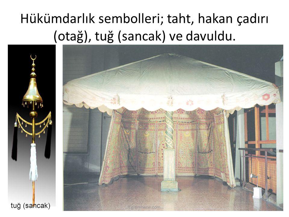 Hükümdarlık sembolleri; taht, hakan çadırı (otağ), tuğ (sancak) ve davuldu.