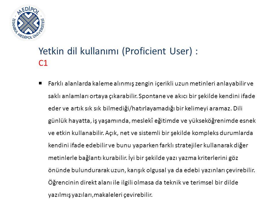 Yetkin dil kullanımı (Proficient User) :