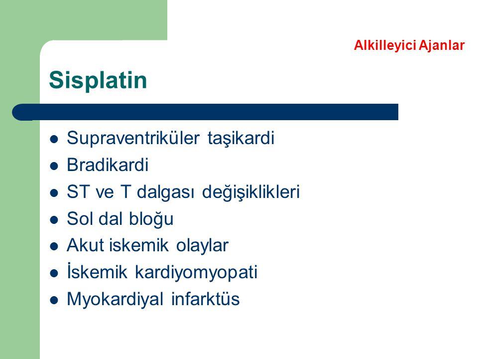 Sisplatin Supraventriküler taşikardi Bradikardi