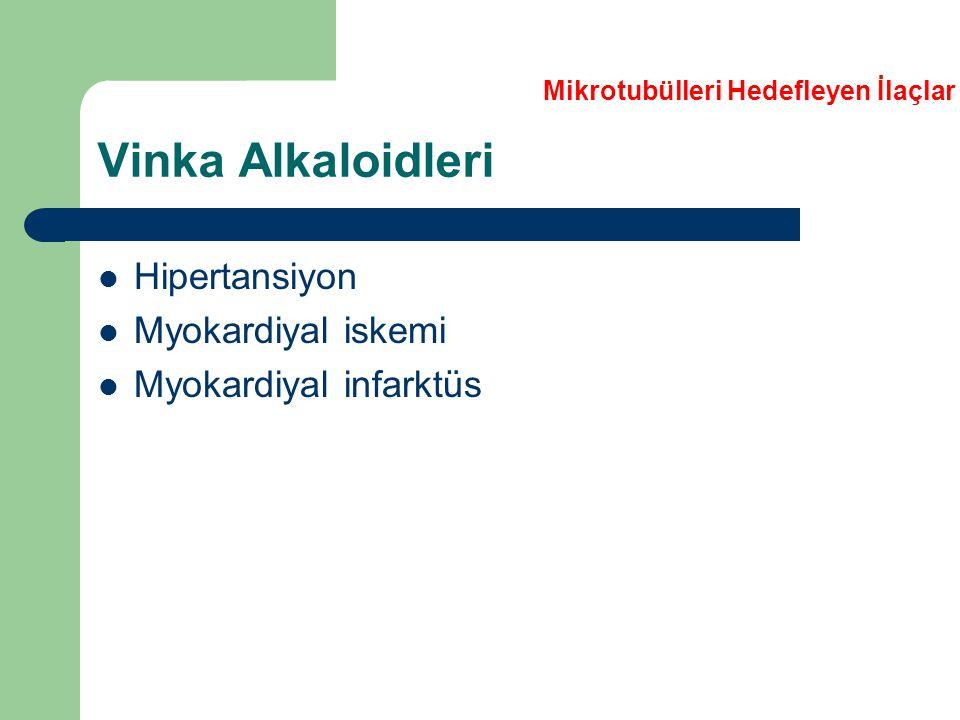 Vinka Alkaloidleri Hipertansiyon Myokardiyal iskemi