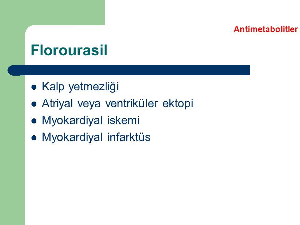 Florourasil Kalp yetmezliği Atriyal veya ventriküler ektopi