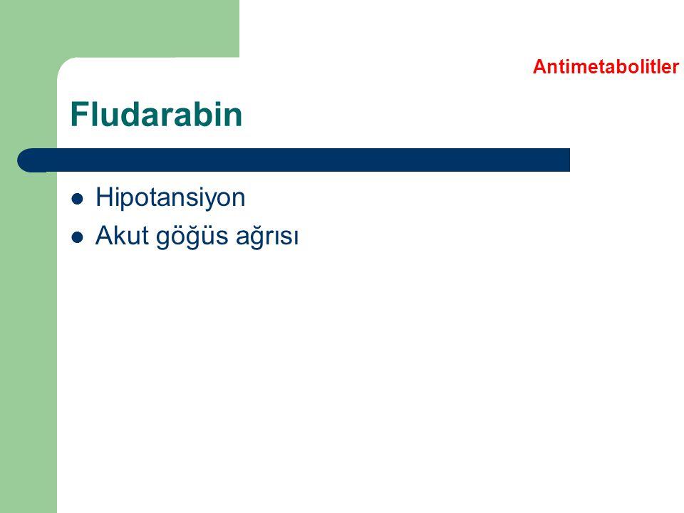 Antimetabolitler Fludarabin Hipotansiyon Akut göğüs ağrısı
