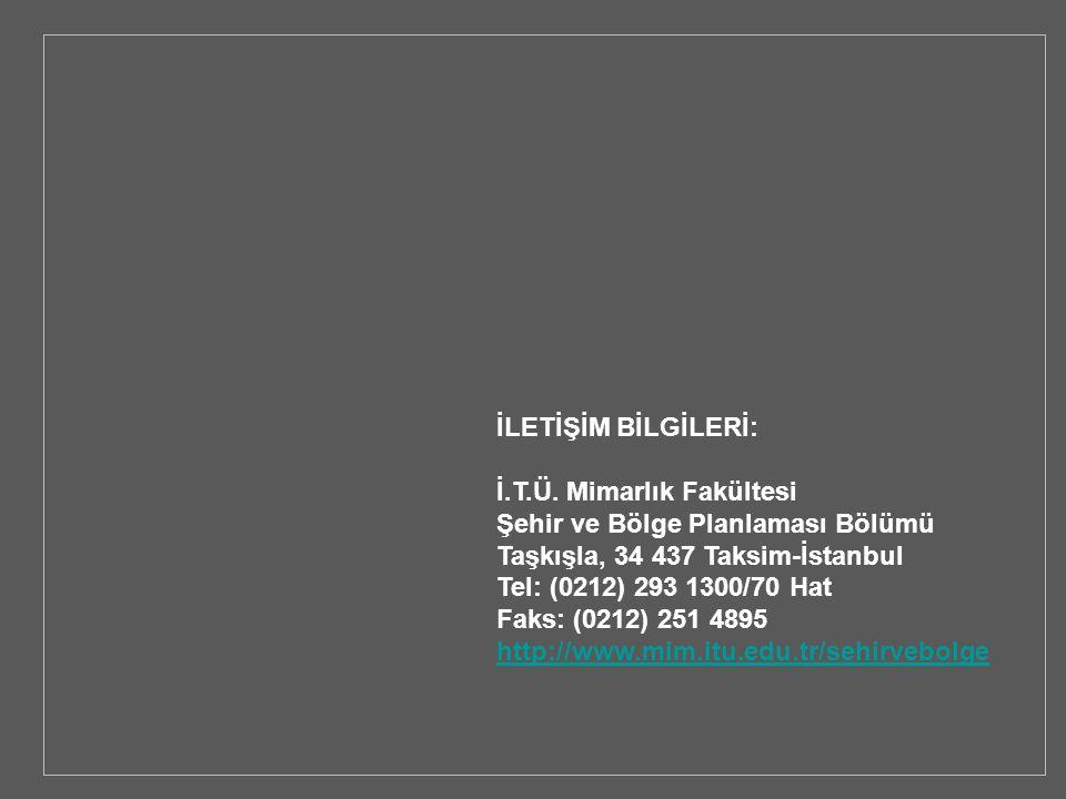 İLETİŞİM BİLGİLERİ: İ.T.Ü. Mimarlık Fakültesi. Şehir ve Bölge Planlaması Bölümü. Taşkışla, 34 437 Taksim-İstanbul.
