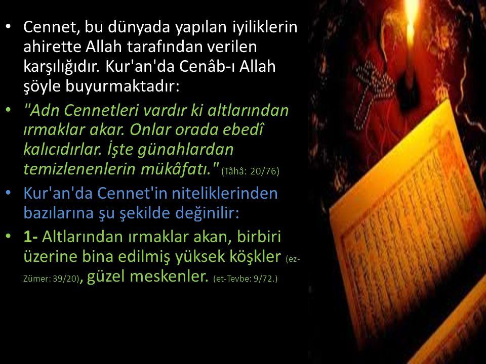 Cennet, bu dünyada yapılan iyiliklerin ahirette Allah tarafından verilen karşılığıdır. Kur an da Cenâb-ı Allah şöyle buyurmaktadır: