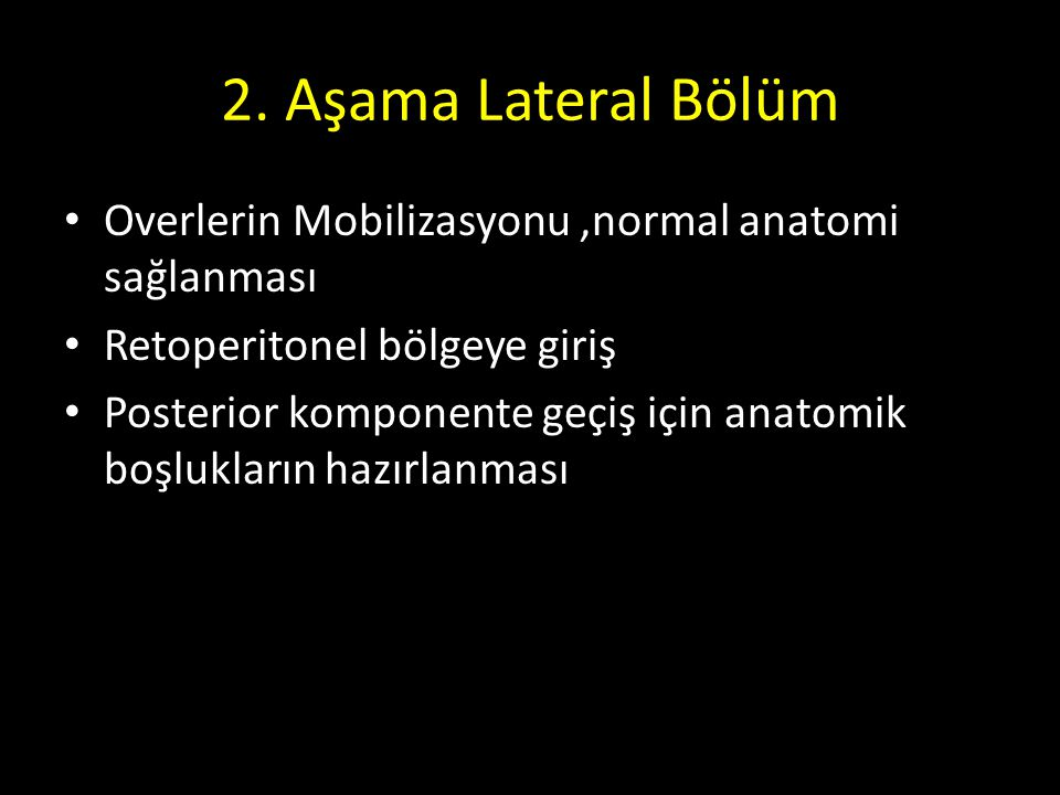 2. Aşama Lateral Bölüm Overlerin Mobilizasyonu ,normal anatomi sağlanması. Retoperitonel bölgeye giriş.