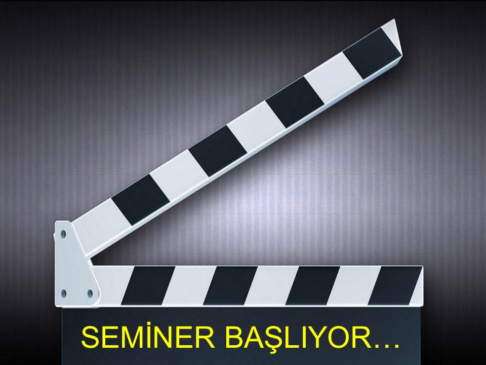 SEMİNER BAŞLIYOR…