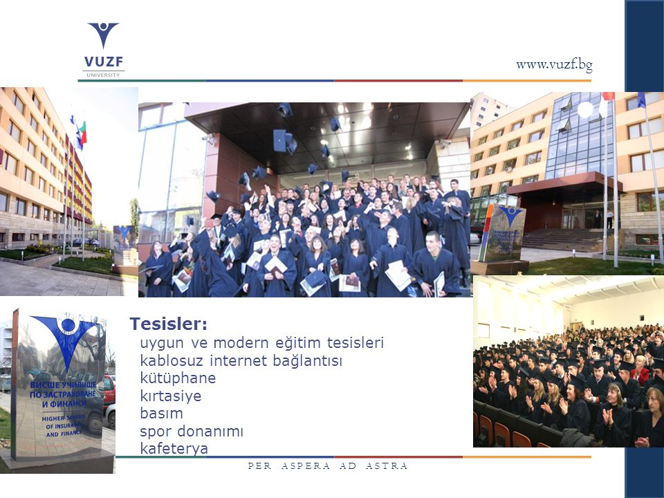 www.vuzf.bg Tesisler: uygun ve modern eğitim tesisleri kablosuz internet bağlantısı kütüphane kırtasiye basım spor donanımı kafeterya.