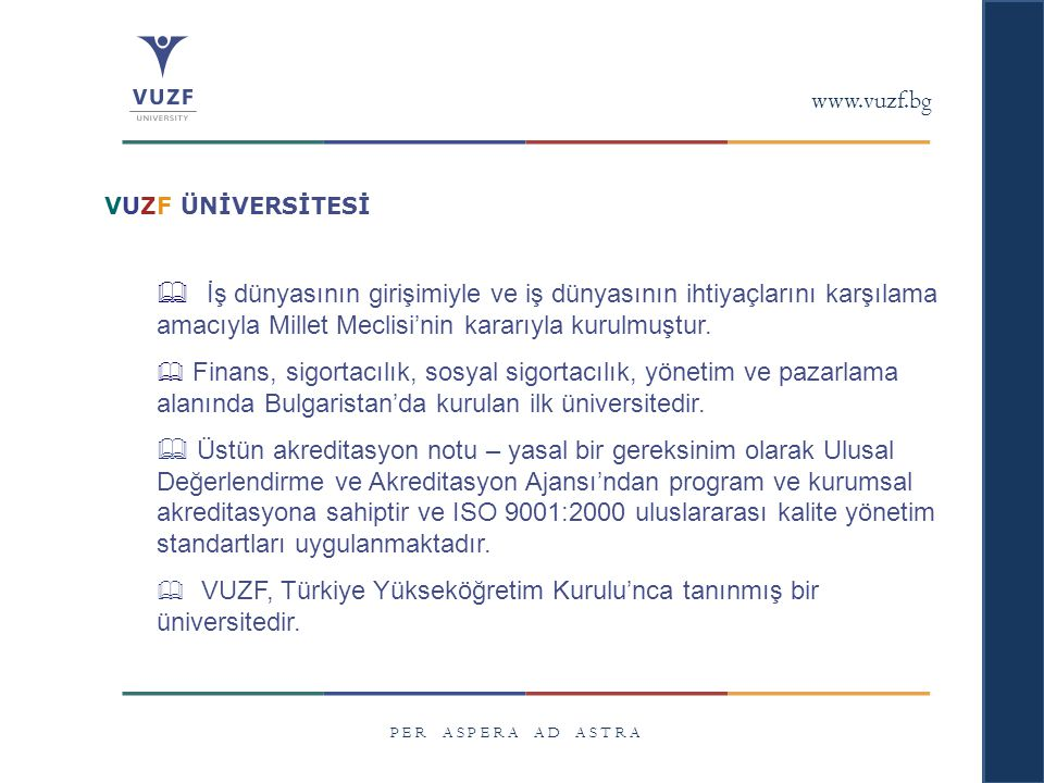 www.vuzf.bg VUZF ÜNİVERSİTESİ. İş dünyasının girişimiyle ve iş dünyasının ihtiyaçlarını karşılama amacıyla Millet Meclisi'nin kararıyla kurulmuştur.