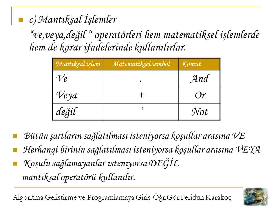 c) Mantıksal İşlemler ve,veya,değil operatörleri hem matematiksel işlemlerde hem de karar ifadelerinde kullanılırlar.