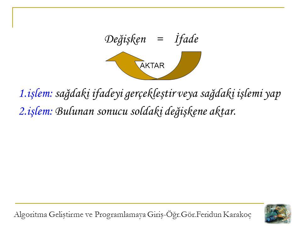 1.işlem: sağdaki ifadeyi gerçekleştir veya sağdaki işlemi yap