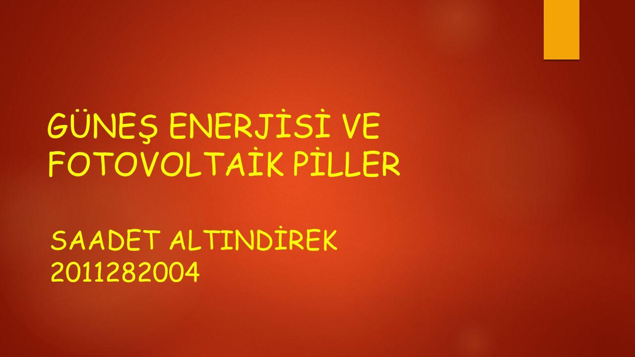 GÜNEŞ ENERJİSİ VE FOTOVOLTAİK PİLLER