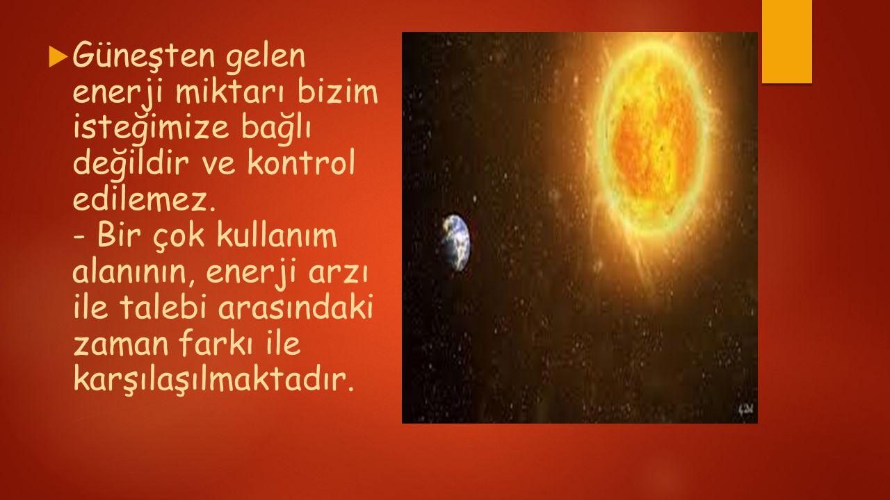 Güneşten gelen enerji miktarı bizim isteğimize bağlı değildir ve kontrol edilemez.