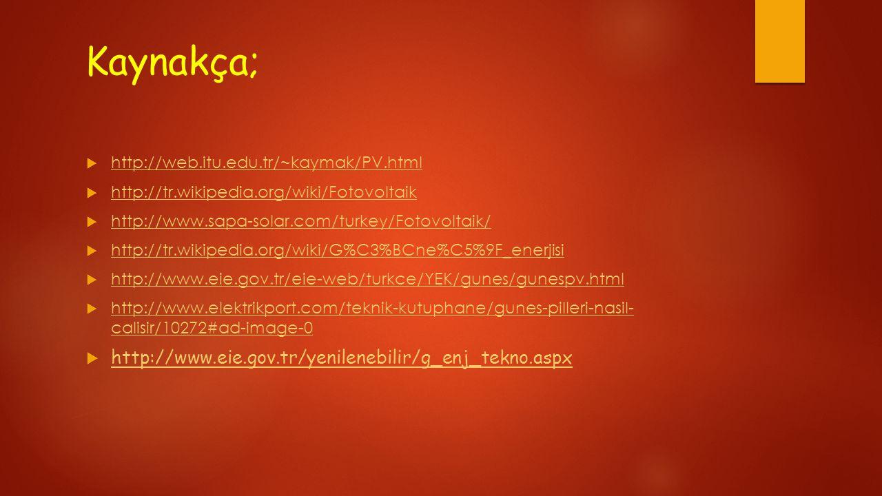 Kaynakça; http://www.eie.gov.tr/yenilenebilir/g_enj_tekno.aspx