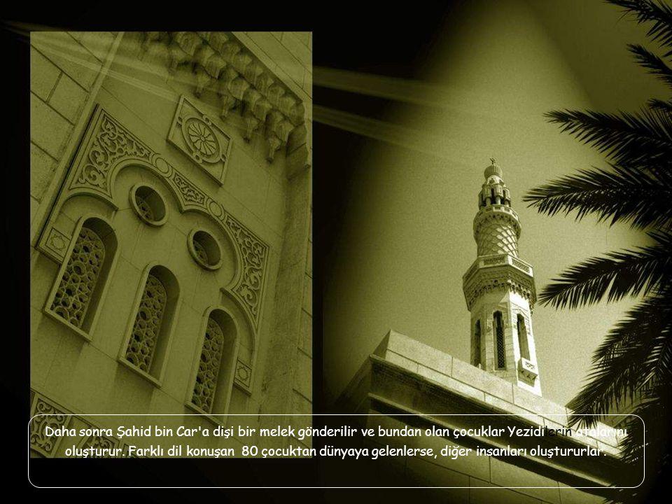 Daha sonra Şahid bin Car a dişi bir melek gönderilir ve bundan olan çocuklar Yezidilerin atalarını oluşturur.