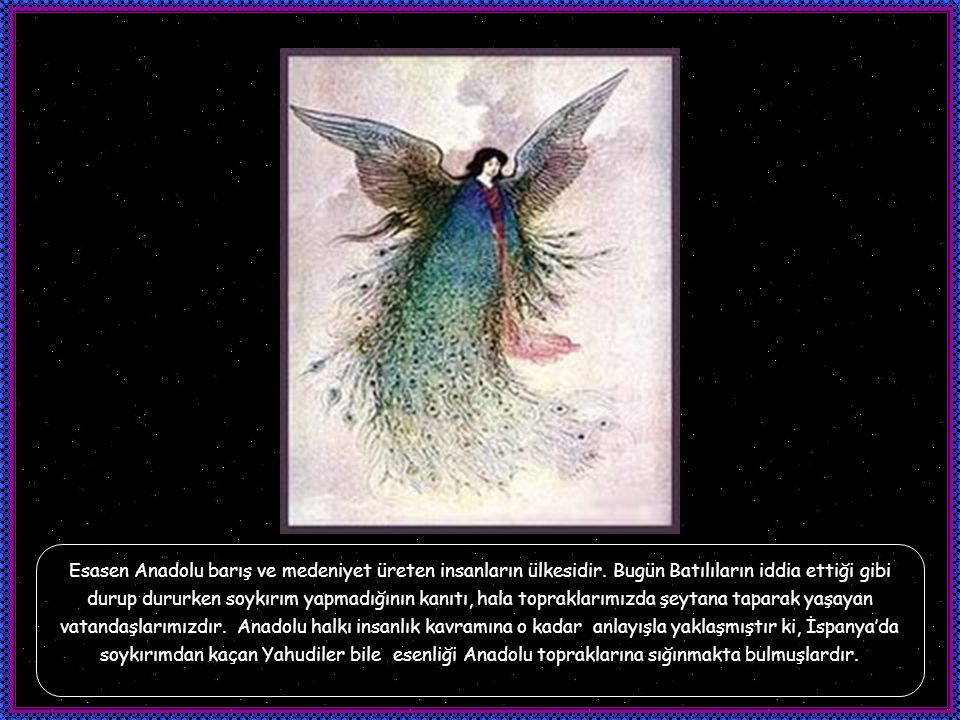 Esasen Anadolu barış ve medeniyet üreten insanların ülkesidir