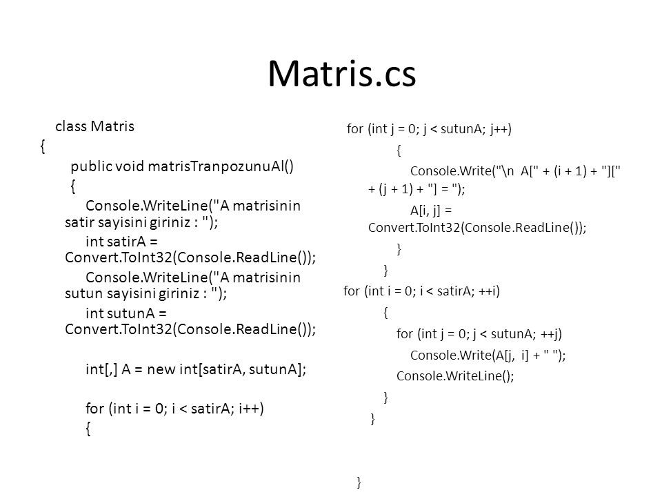 Matris.cs class Matris { public void matrisTranpozunuAl()