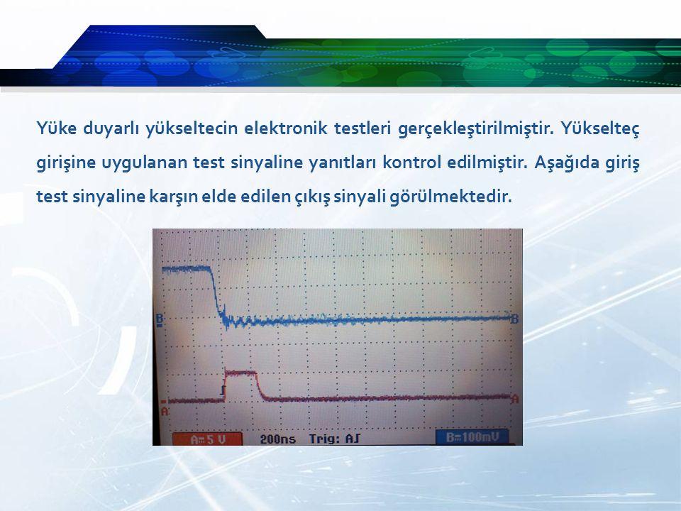 Yüke duyarlı yükseltecin elektronik testleri gerçekleştirilmiştir