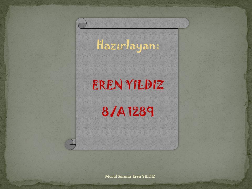 Hazırlayan: EREN YILDIZ 8/A 1289 Musul Sorunu-Eren YILDIZ